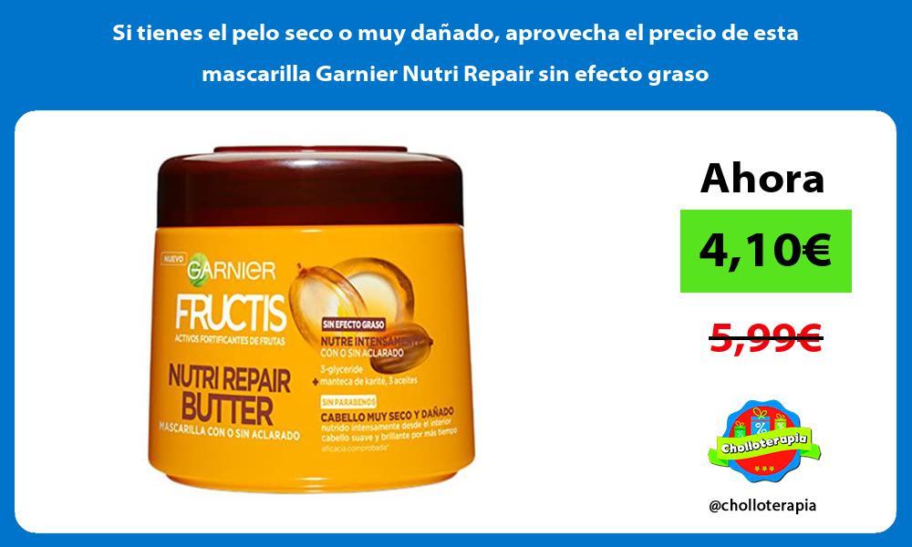 Si tienes el pelo seco o muy dañado aprovecha el precio de esta mascarilla Garnier Nutri Repair sin efecto graso