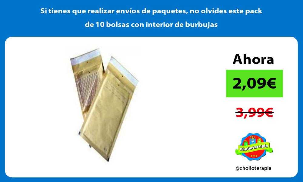 Si tienes que realizar envíos de paquetes no olvides este pack de 10 bolsas con interior de burbujas