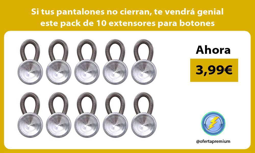 Si tus pantalones no cierran te vendrá genial este pack de 10 extensores para botones