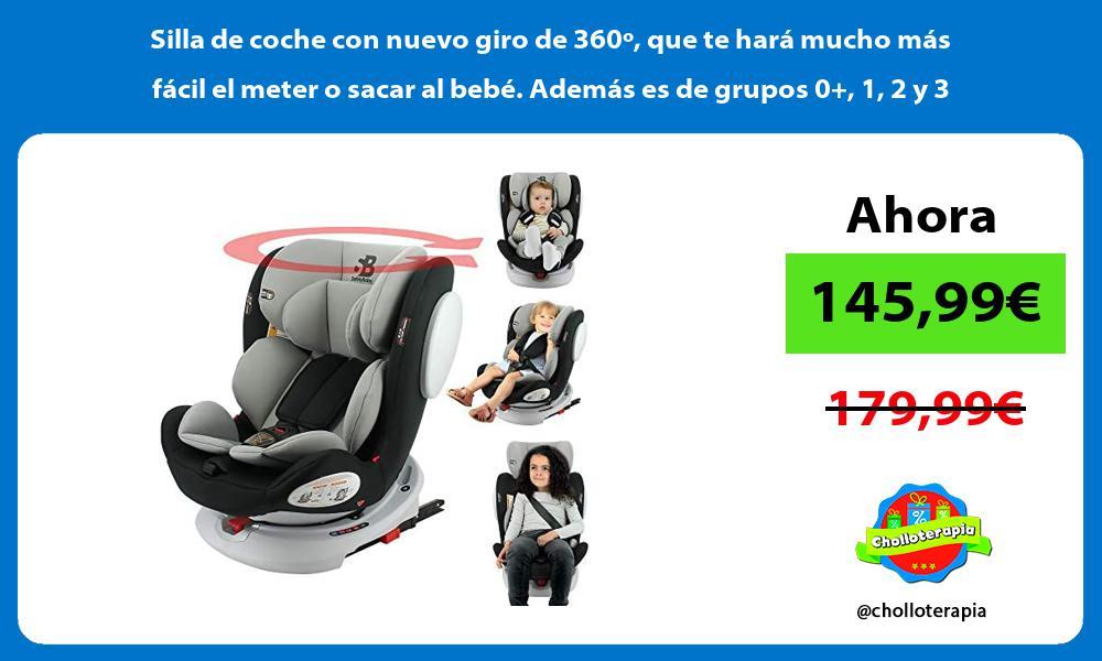 Silla de coche con nuevo giro de 360º que te hará mucho más fácil el meter o sacar al bebé Además es de grupos 0 1 2 y 3