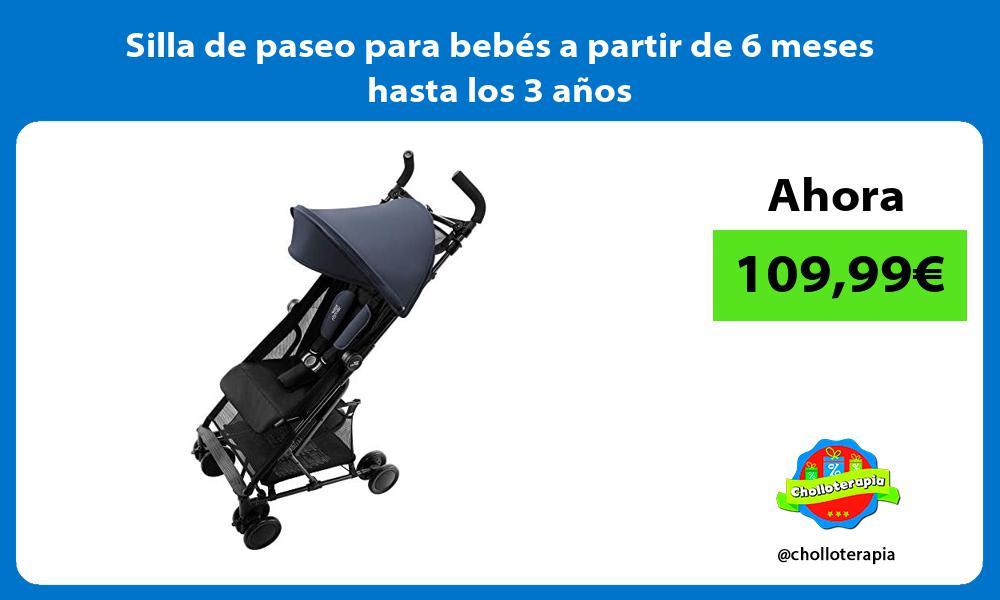 Silla de paseo para bebés a partir de 6 meses hasta los 3 años
