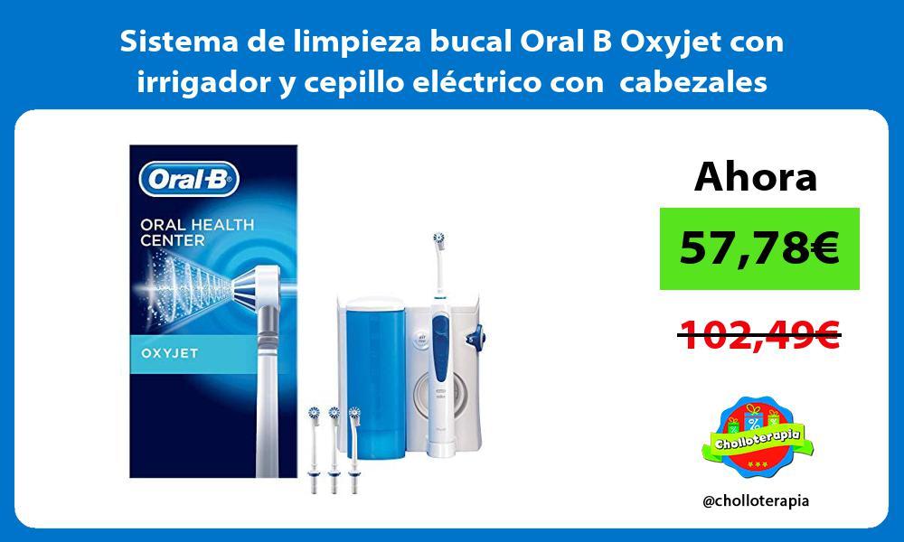 Sistema de limpieza bucal Oral B Oxyjet con irrigador y cepillo eléctrico con cabezales
