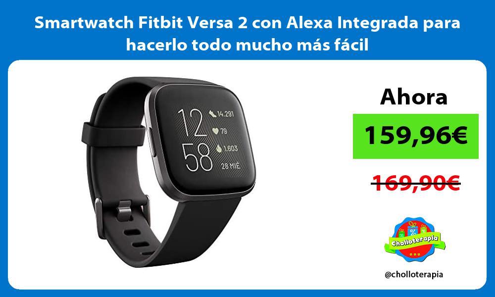 Smartwatch Fitbit Versa 2 con Alexa Integrada para hacerlo todo mucho más fácil