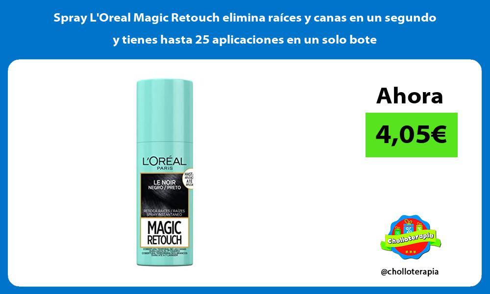 Spray LOreal Magic Retouch elimina raíces y canas en un segundo y tienes hasta 25 aplicaciones en un solo bote