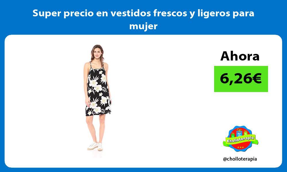 Super precio en vestidos frescos y ligeros para mujer