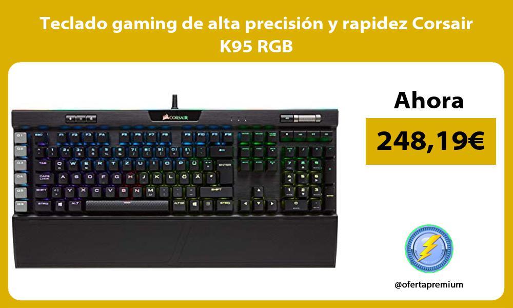 Teclado gaming de alta precisión y rapidez Corsair K95 RGB