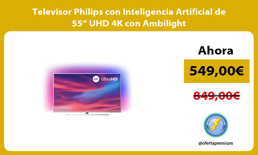 "Televisor Philips con Inteligencia Artificial de 55"" UHD 4K con Ambilight"