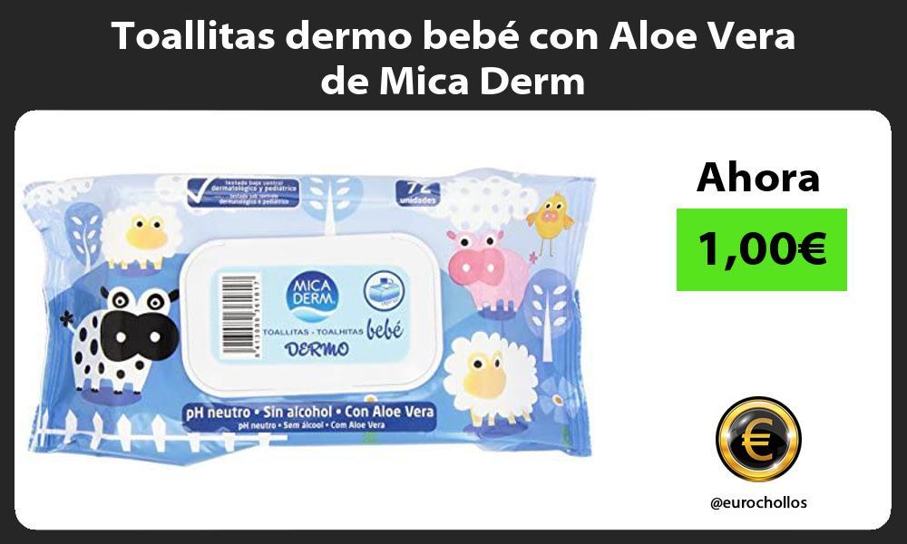 Toallitas dermo bebé con Aloe Vera de Mica Derm