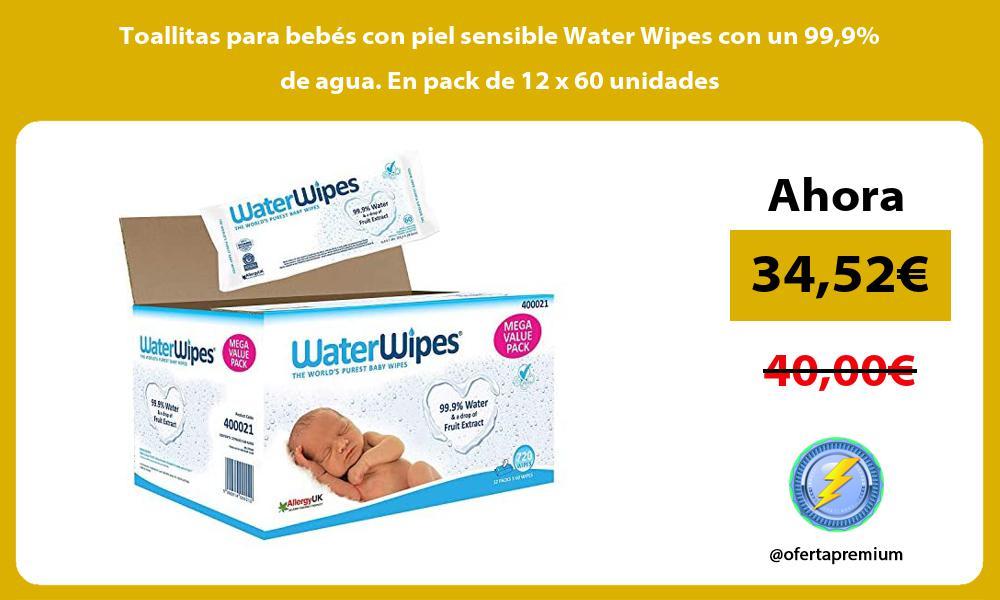 Toallitas para bebés con piel sensible Water Wipes con un 999 de agua En pack de 12 x 60 unidades