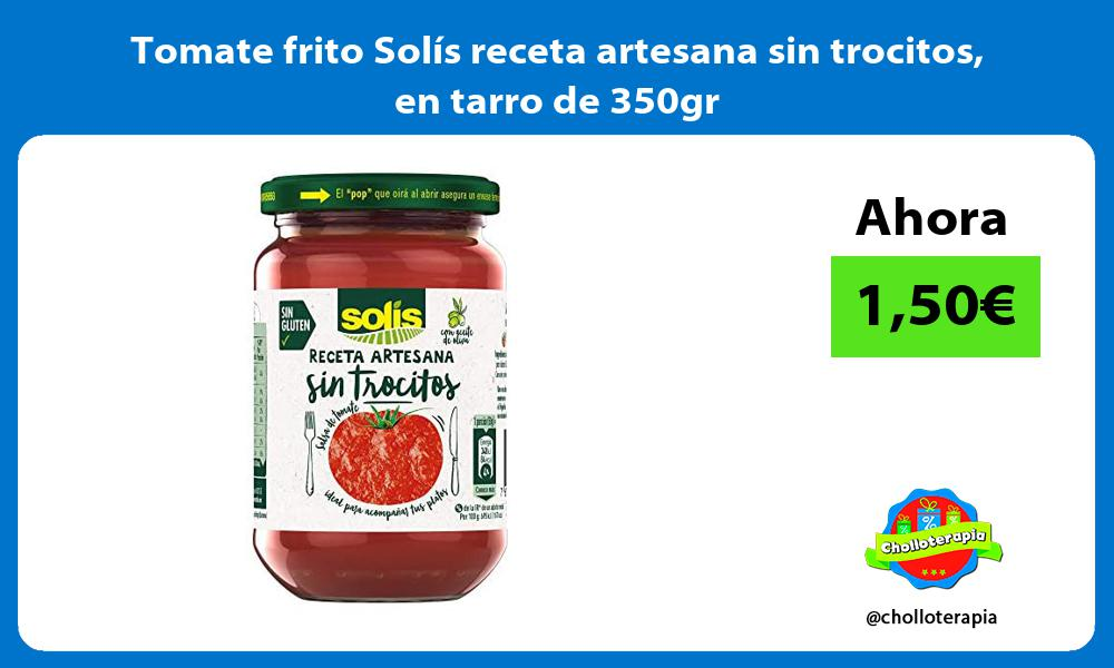 Tomate frito Solís receta artesana sin trocitos en tarro de 350gr
