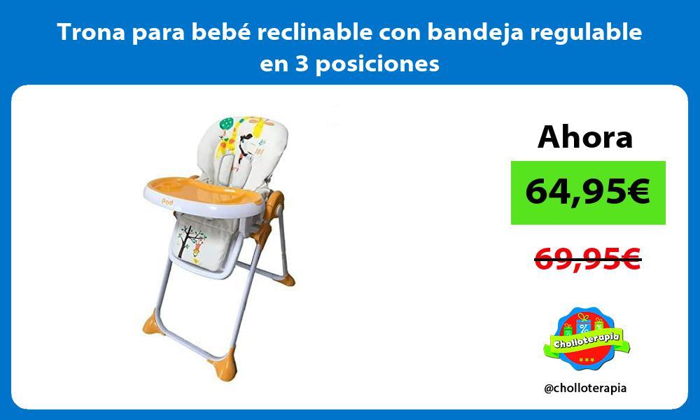 Trona para bebé reclinable con bandeja regulable en 3 posiciones