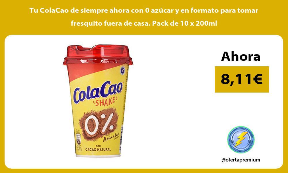 Tu ColaCao de siempre ahora con 0 azúcar y en formato para tomar fresquito fuera de casa Pack de 10 x 200ml