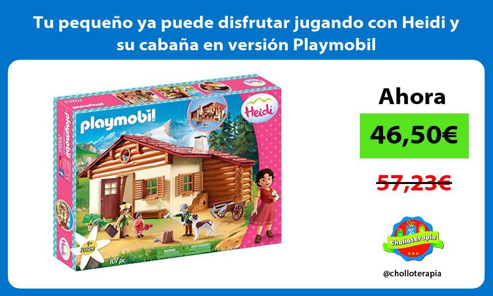 Tu pequeño ya puede disfrutar jugando con Heidi y su cabaña en versión Playmobil