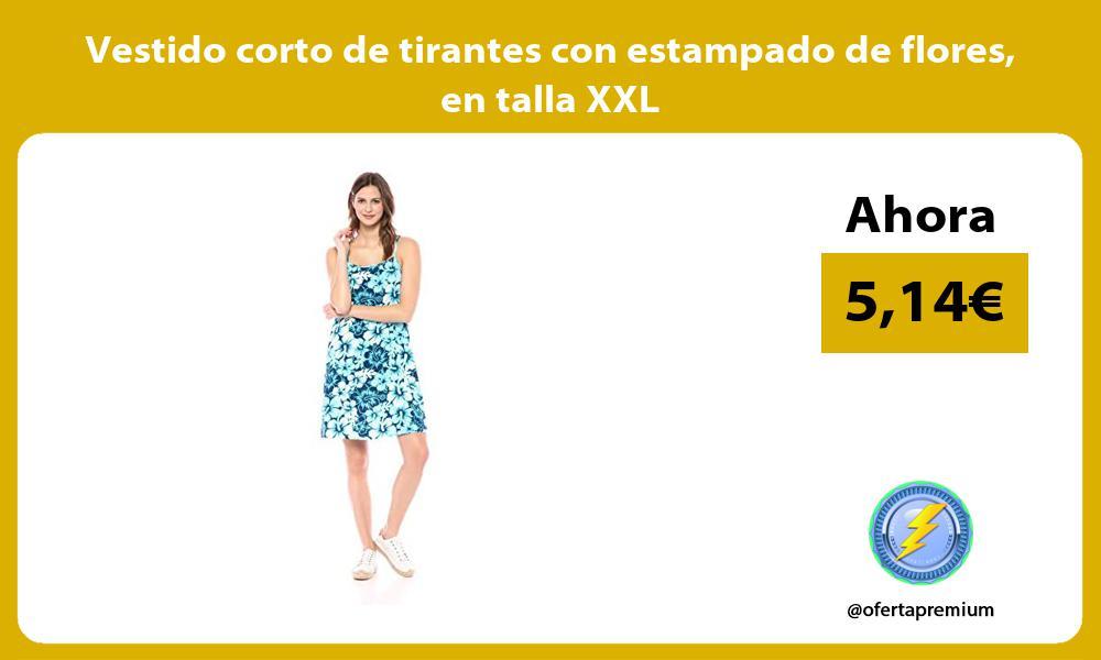 Vestido corto de tirantes con estampado de flores en talla XXL