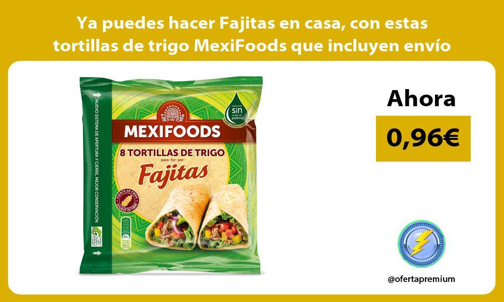 Ya puedes hacer Fajitas en casa con estas tortillas de trigo MexiFoods que incluyen envío Prime