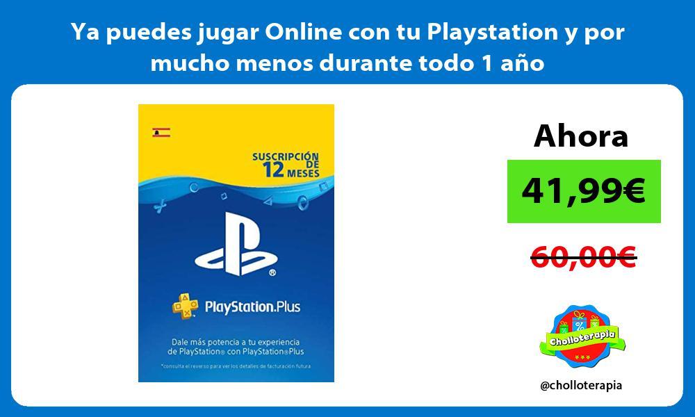 Ya puedes jugar Online con tu Playstation y por mucho menos durante todo 1 año