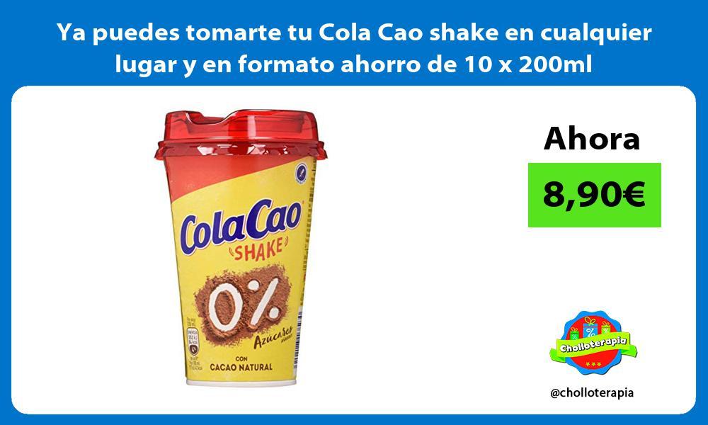 Ya puedes tomarte tu Cola Cao shake en cualquier lugar y en formato ahorro de 10 x 200ml