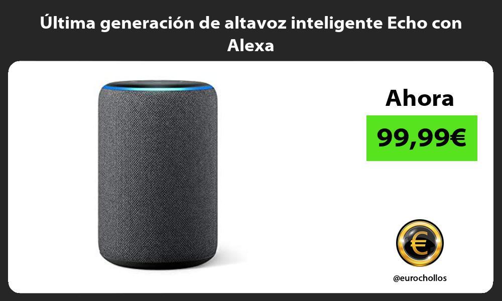 ltima generación de altavoz inteligente Echo con Alexa