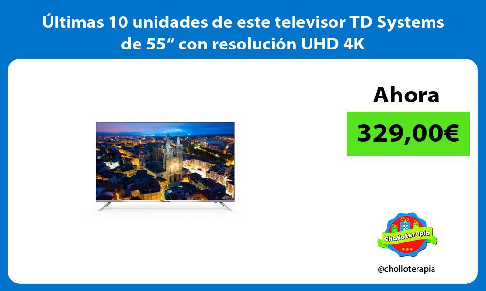 """ltimas 10 unidades de este televisor TD Systems de 55"""" con resolución UHD 4K"""