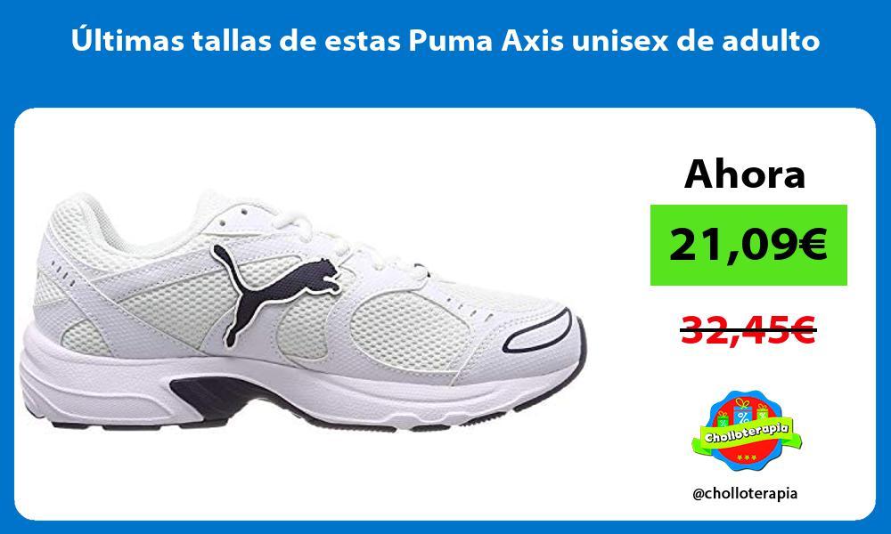 ltimas tallas de estas Puma Axis unisex de adulto