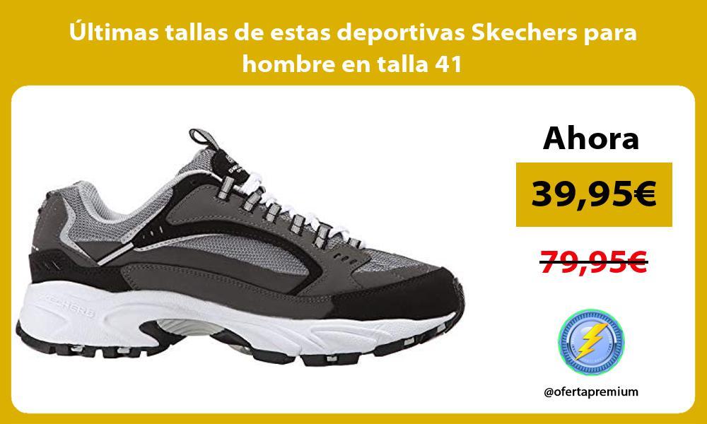 ltimas tallas de estas deportivas Skechers para hombre en talla 41