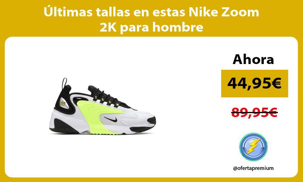 ltimas tallas en estas Nike Zoom 2K para hombre