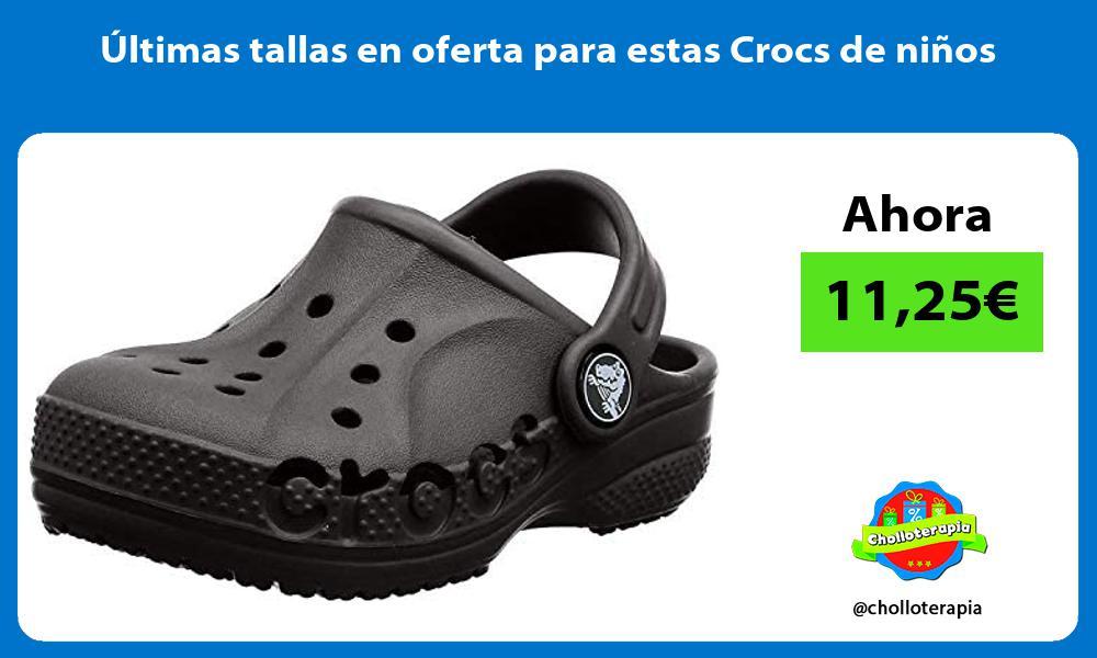 ltimas tallas en oferta para estas Crocs de niños