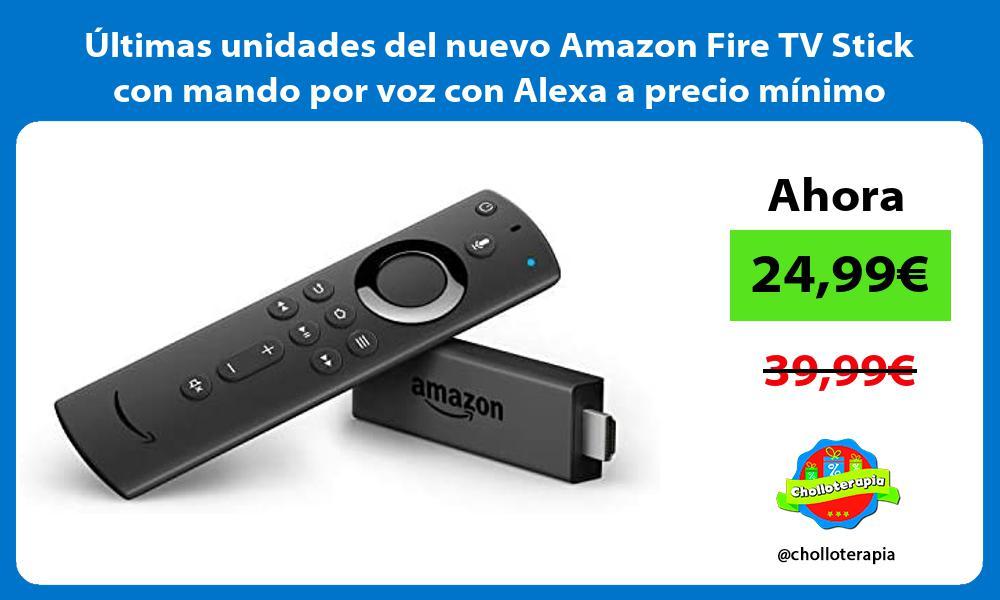 ltimas unidades del nuevo Amazon Fire TV Stick con mando por voz con Alexa a precio mínimo