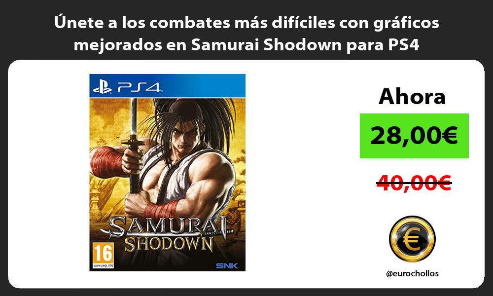 nete a los combates más difíciles con gráficos mejorados en Samurai Shodown para PS4