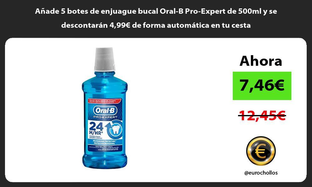 Añade 5 botes de enjuague bucal Oral B Pro Expert de 500ml y se descontarán 499€ de forma automática en tu cesta