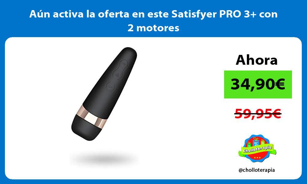 Aún activa la oferta en este Satisfyer PRO 3 con 2 motores