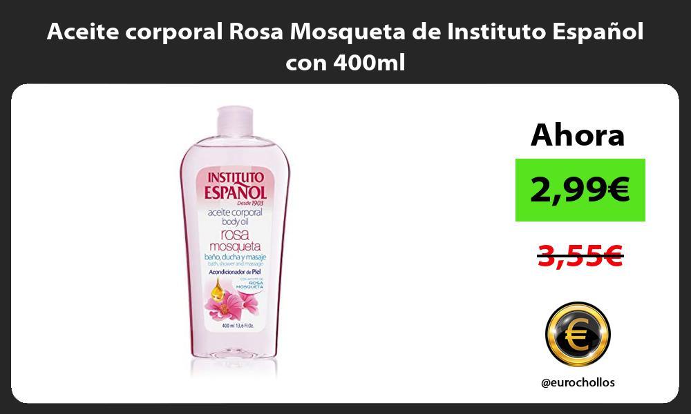Aceite corporal Rosa Mosqueta de Instituto Español con 400ml