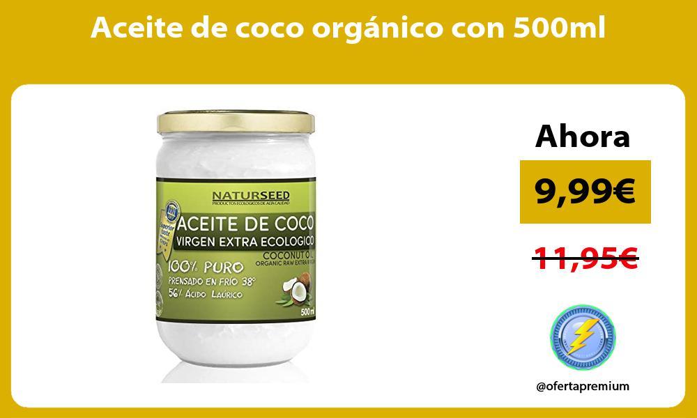 Aceite de coco orgánico con 500ml