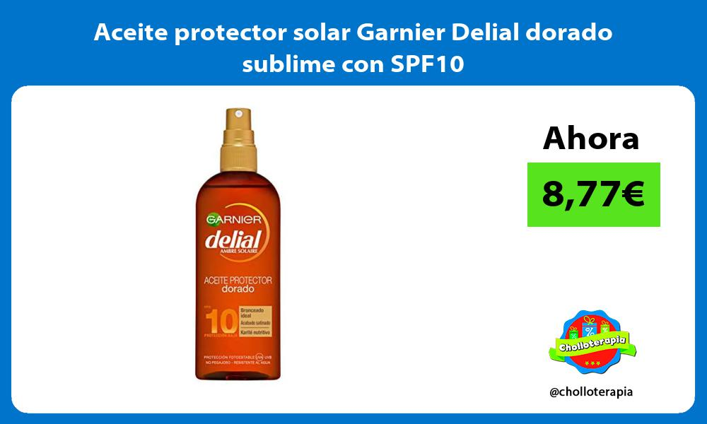 Aceite protector solar Garnier Delial dorado sublime con SPF10