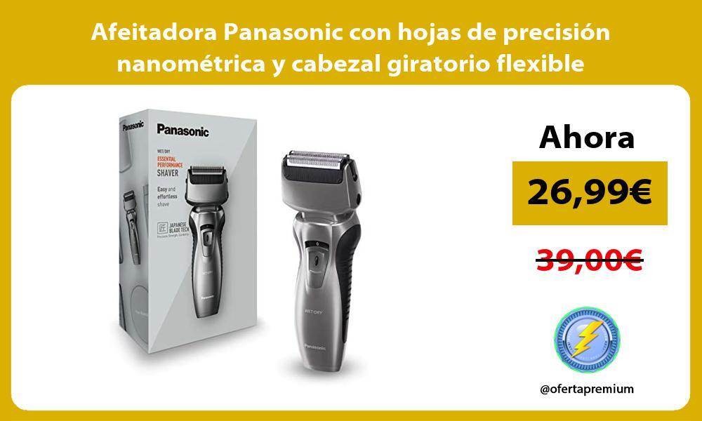 Afeitadora Panasonic con hojas de precisión nanométrica y cabezal giratorio flexible