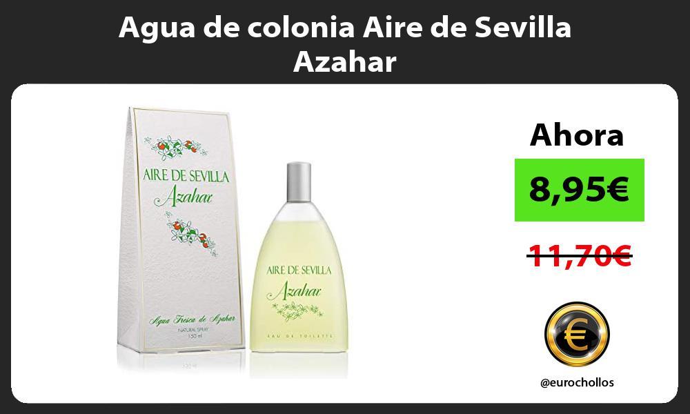 Agua de colonia Aire de Sevilla Azahar