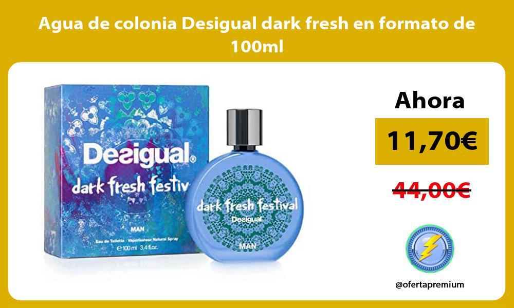 Agua de colonia Desigual dark fresh en formato de 100ml