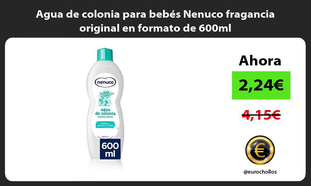 Agua de colonia para bebés Nenuco fragancia original en formato de 600ml