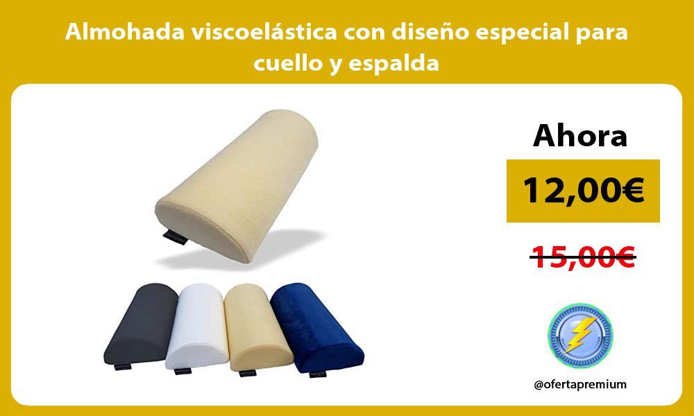 Almohada viscoelástica con diseño especial para cuello y espalda
