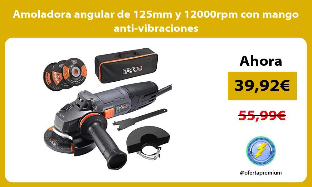 Amoladora angular de 125mm y 12000rpm con mango anti vibraciones