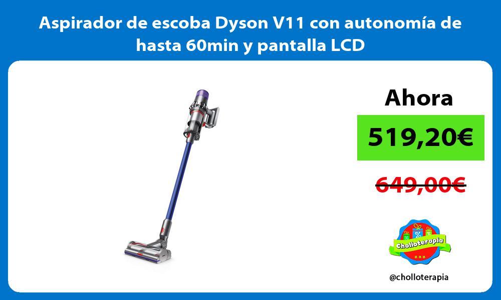 Aspirador de escoba Dyson V11 con autonomía de hasta 60min y pantalla LCD