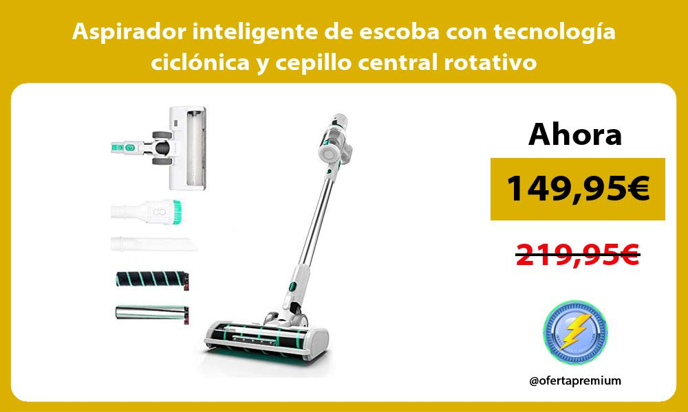 Aspirador inteligente de escoba con tecnología ciclónica y cepillo central rotativo