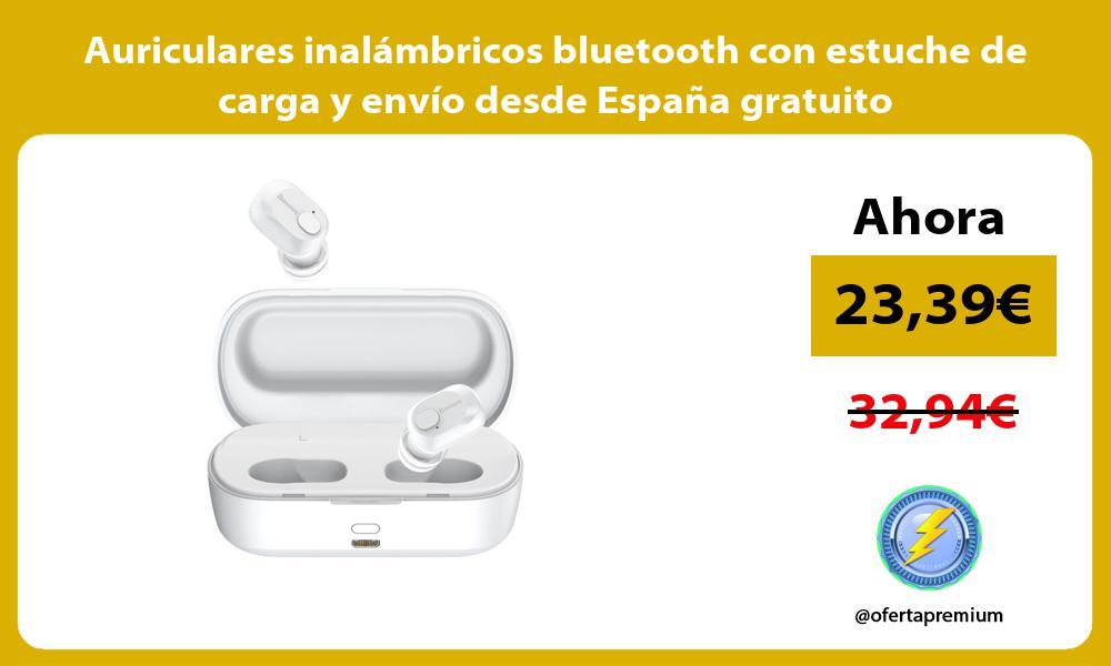 Auriculares inalámbricos bluetooth con estuche de carga y envío desde España gratuito