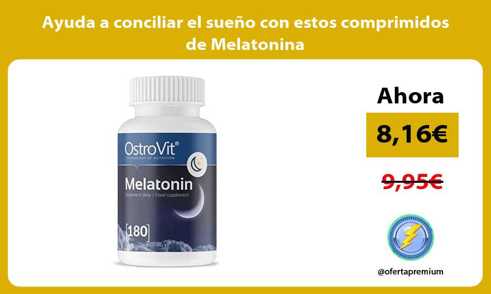 Ayuda a conciliar el sueño con estos comprimidos de Melatonina