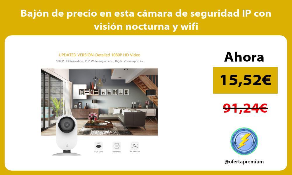 Bajón de precio en esta cámara de seguridad IP con visión nocturna y wifi