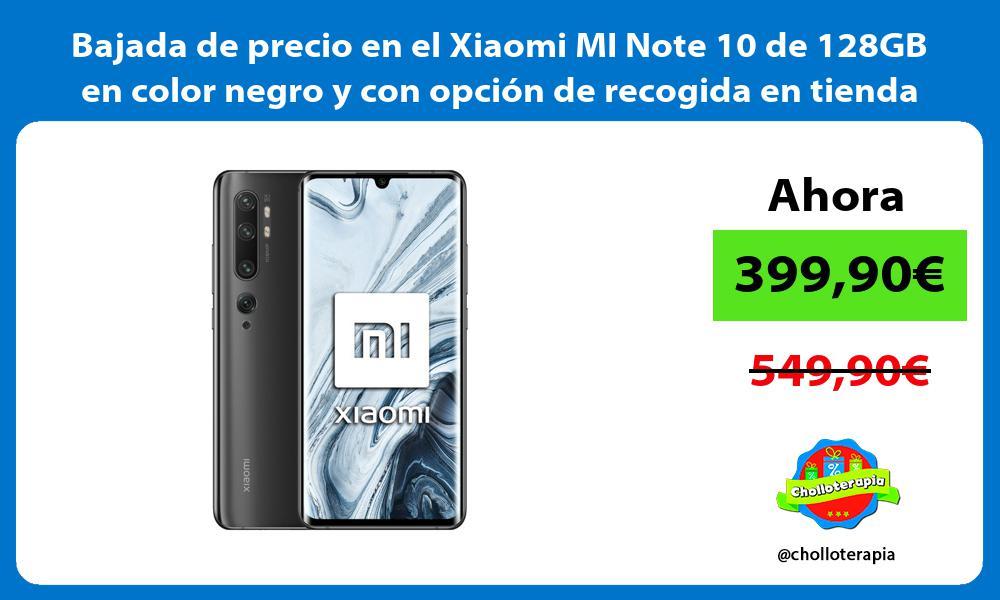 Bajada de precio en el Xiaomi MI Note 10 de 128GB en color negro y con opción de recogida en tienda