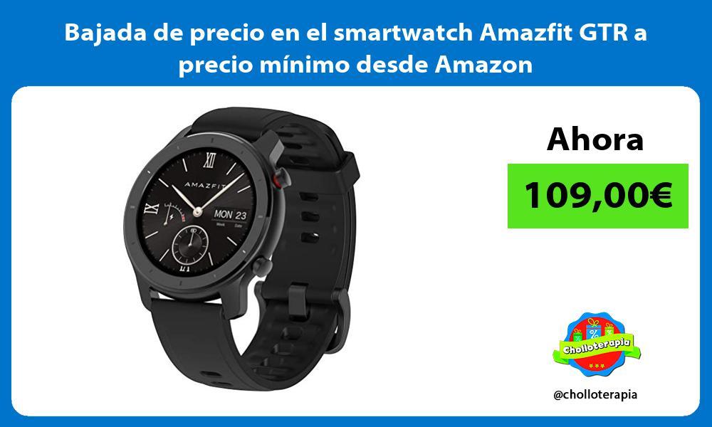 Bajada de precio en el smartwatch Amazfit GTR a precio mínimo desde Amazon