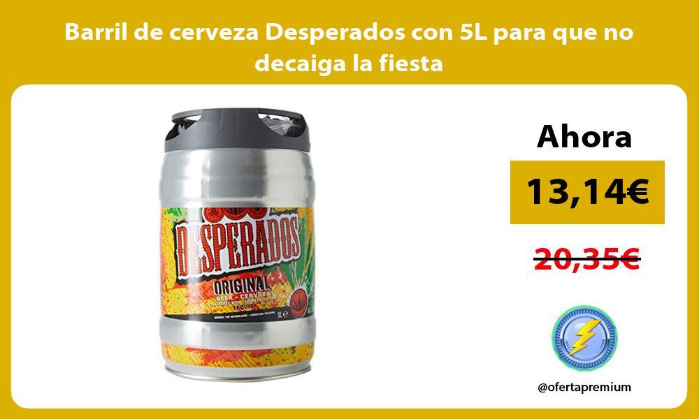 Barril de cerveza Desperados con 5L para que no decaiga la fiesta