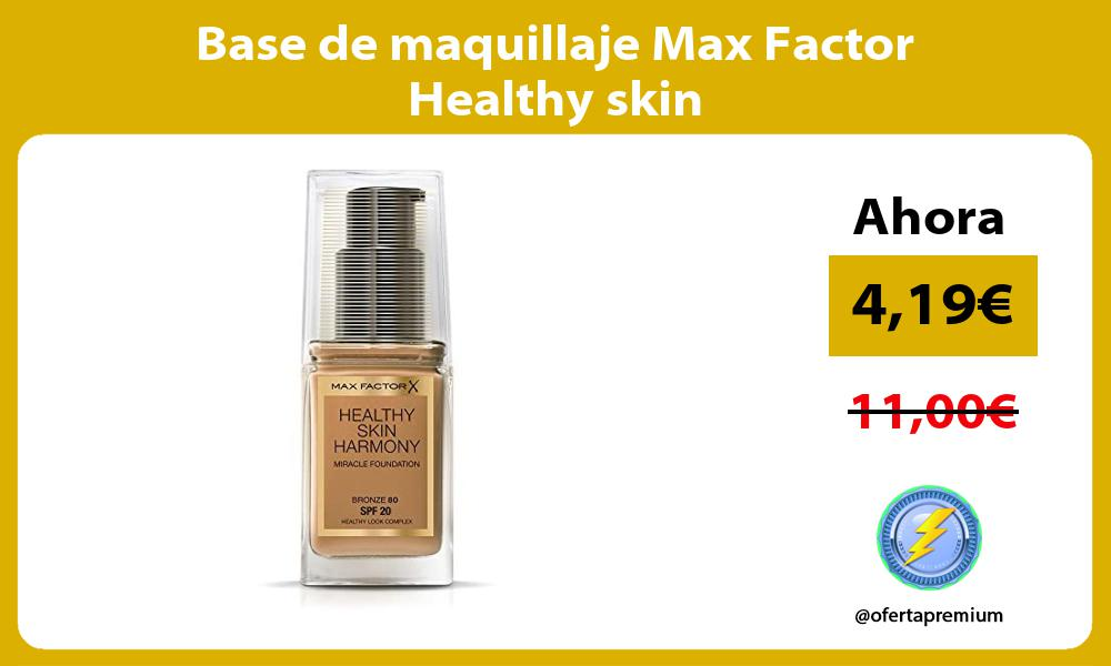 Base de maquillaje Max Factor Healthy skin
