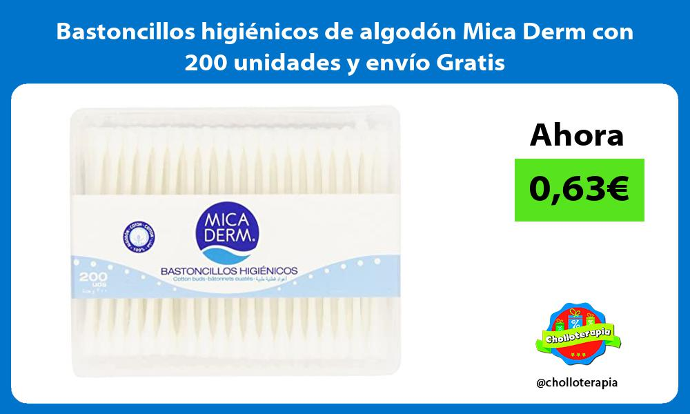 Bastoncillos higiénicos de algodón Mica Derm con 200 unidades y envío Gratis